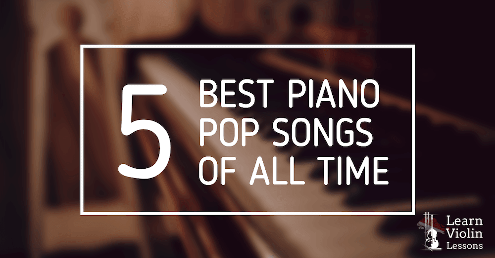 top 5 best piano pop songs of all time